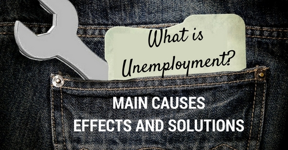 What is Unemployment? Its Main Causes, Effects and Solutions - WiseStep