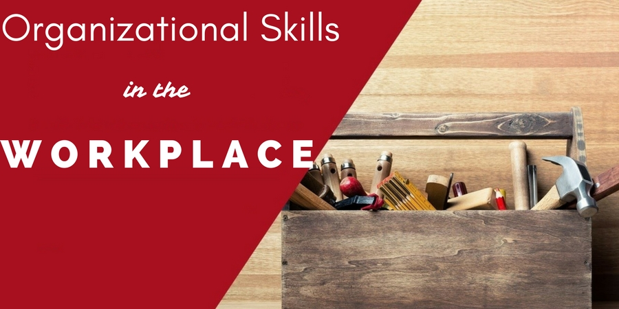Organizational Skills in the Workplace Importance  Examples - WiseStep