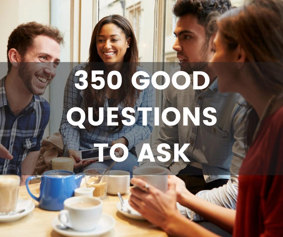 350 Good Questions to Ask - The only list of questions you\u0027ll need