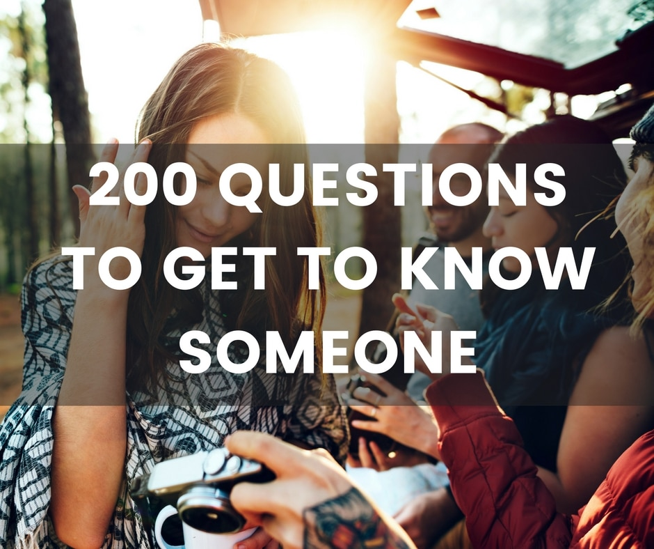 200 Questions to Get to Know Someone - The only list you\u0027ll need