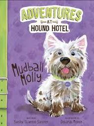 Adventures at Hound Hotel: Mudball Molly - Shelley Swanson Sateren