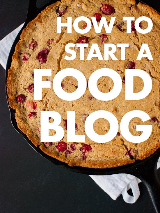 How to Start a Food Blog Step by Step - Cookie and Kate
