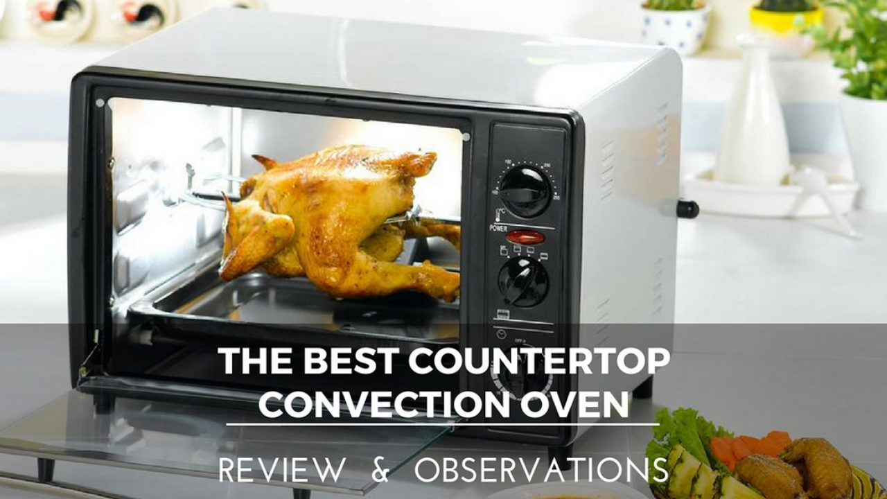 The 10 Best Countertop Convection Oven To Buy In January 2021