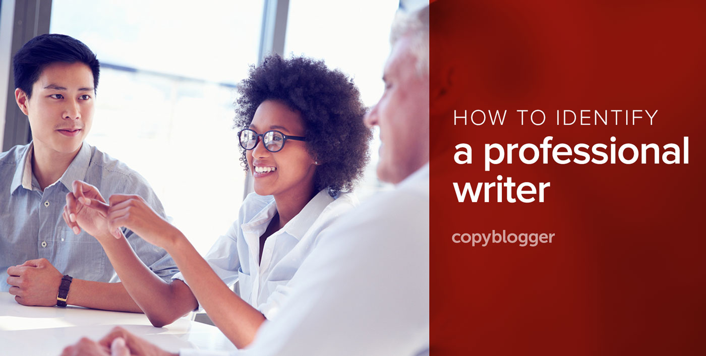 Writer Employment What To Look For In A Professional Content Writer Copyblogger