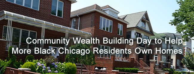 Community Wealth Building Day to Help More Black Chicago Residents Own Homes