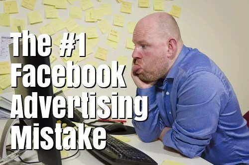 top facebook advertising mistake