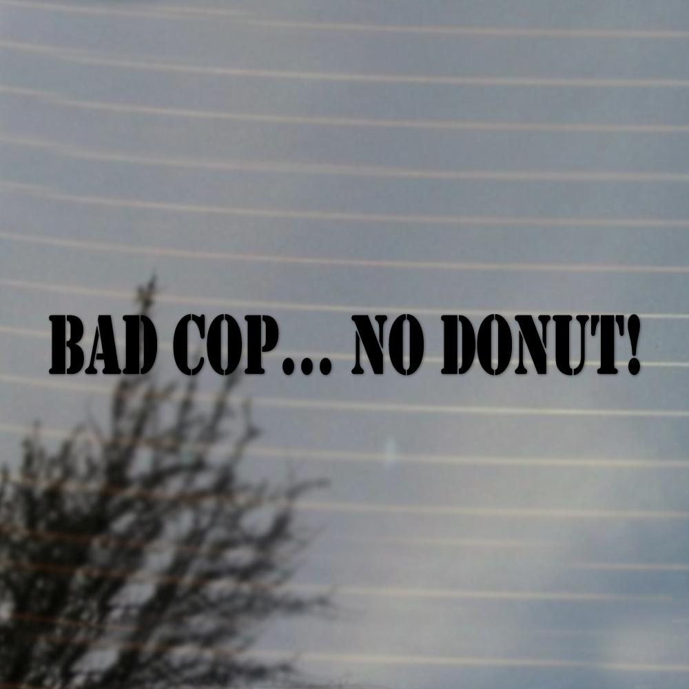 Vinylboden Bad Bad Cop No Donut Vinyl Decal Sticker Free Us Shipping For Car