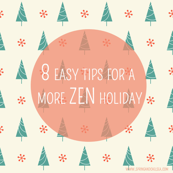 8 Easy Tips for a More Zen Holiday by Spring & Chelsea