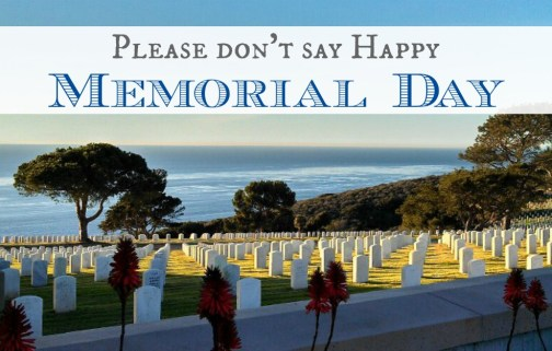 Please Don't Say Happy Memorial Day