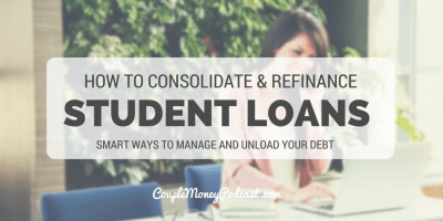 How to Consolidate and Refinance Your Student Loans - Couple Money Podcast