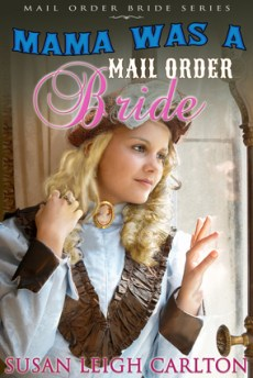 Mama Was a Mail Order Bride by Susan Leigh Carlton