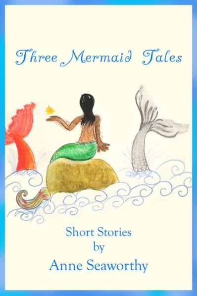 Three Mermaid Tales by Anne Seaworthy