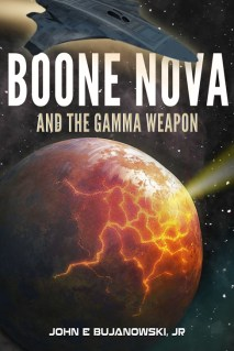 Boone Nova And The Gamma Weapon by John E. Bujanowski, Jr.