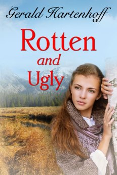 Rotten and Ugly by Gerald Hartenhoff