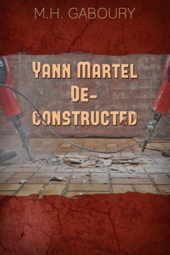 Yann Martel Deconstructed by M.H. Gaboury