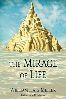 The Mirage of Life by William H. Miller (Preface by MH Gaboury)