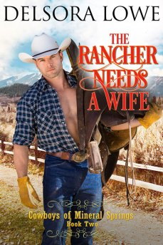 The Rancher Needs a Wife by Delsora Lowe