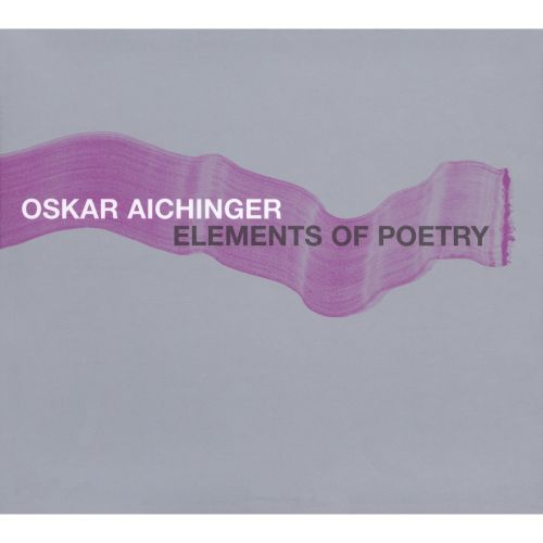 Elements of Poetry - Oskar Aichinger Songs, Reviews, Credits