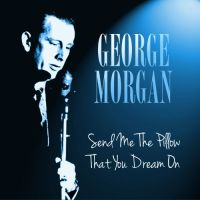 Send Me the Pillow That You Dream On - George Morgan ...