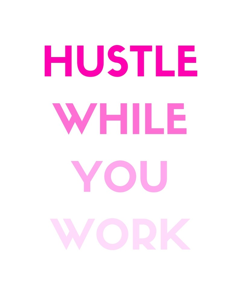 HUSTLE WHILE YOU WORK