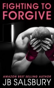 Fighting to Forgive by JB Salsbury #authorpost
