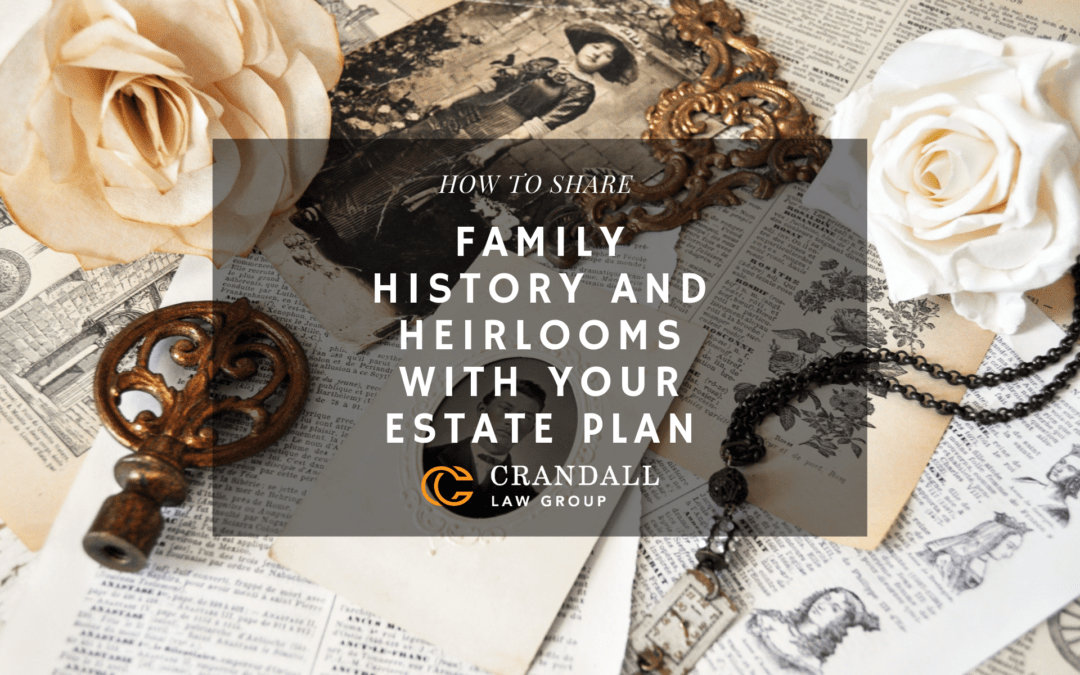 How to Share Family History and Heirlooms with Your Estate Plan