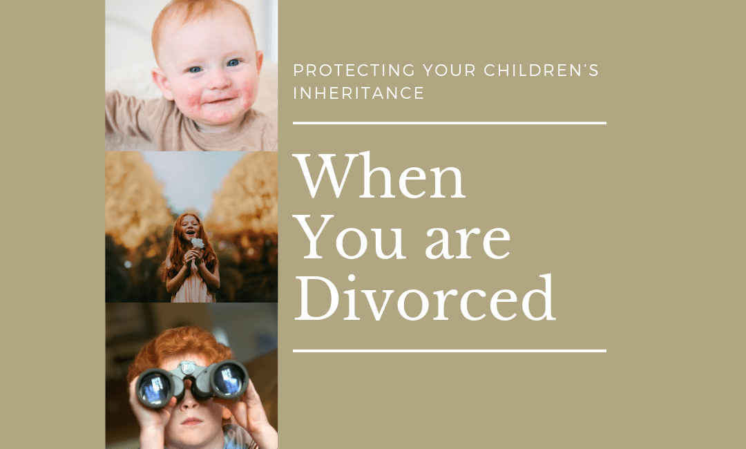 Protecting Your Children's Inheritance When You are Divorced