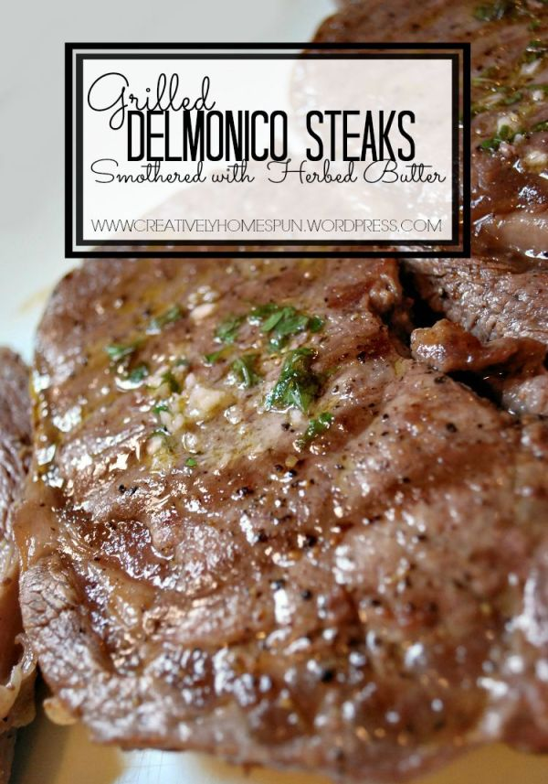 Grilled Delmonico Steaks Smothered with Herbed Butter || #dinner #recipe #grill || www.creativelyhomespun.wordpress.com