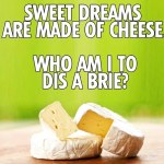 cheese dreams yummy food love brie