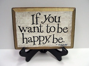 if you want to be happy be