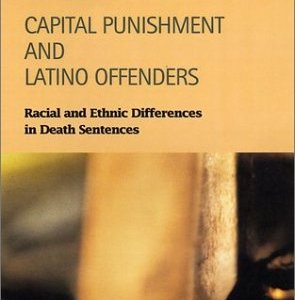 Capital Punishment and Latino Offenders: Racial and Ethnic Differences in Death Sentences (Criminal Justice)