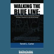 Walking the Blue Line: A Police Officer Turned Community Activist Provides Solutions for the Radical Divide