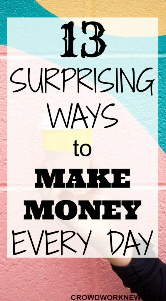 13 Surprising Ways You Can Make Money Every Day