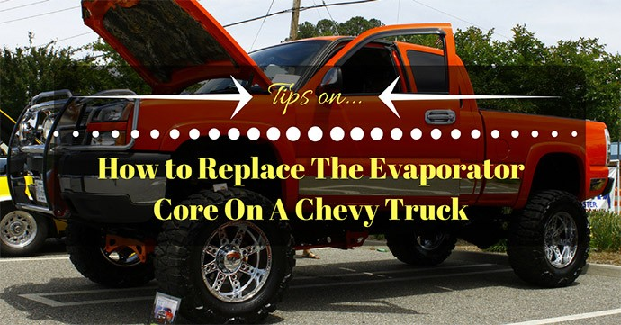 How To Replace The Evaporator Core On A Chevy Truck