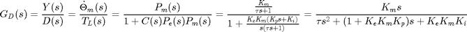 $$ G_D(s) = \frac{Y(s)}{D(s)} = \frac{\dot{\Theta}_{m}(s)}{T_L(s)} = \frac{P_m(s)}{1+C(s)P_e(s)P_m(s)} = \frac{\frac{K_m}{\tau s+1}}{1 + \frac{K_eK_m(K_ps + K_i)}{s(\tau s+1)}} = \frac{K_m s}{\tau s^2+(1+K_eK_mK_p)s+K_eK_mK_i}$$