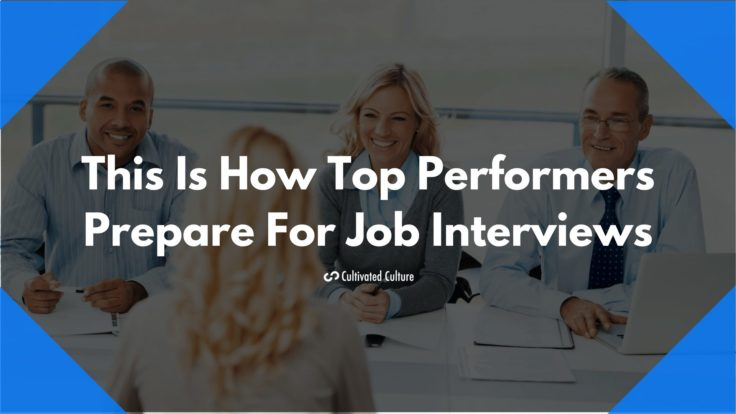 This Is How Top Performers Prepare For Job Interviews - Cultivated