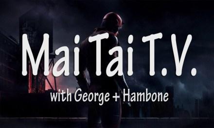 Mai Tai T.V. #9: Daredevil Kicks Ass, Video Games vs. Board Games, Replacement Singers