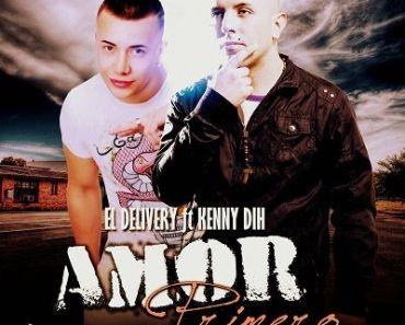 El Delivery Ft Kenny Dih - Amor Primero