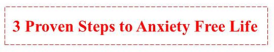 3 Proven Steps To Anxiety Free Life