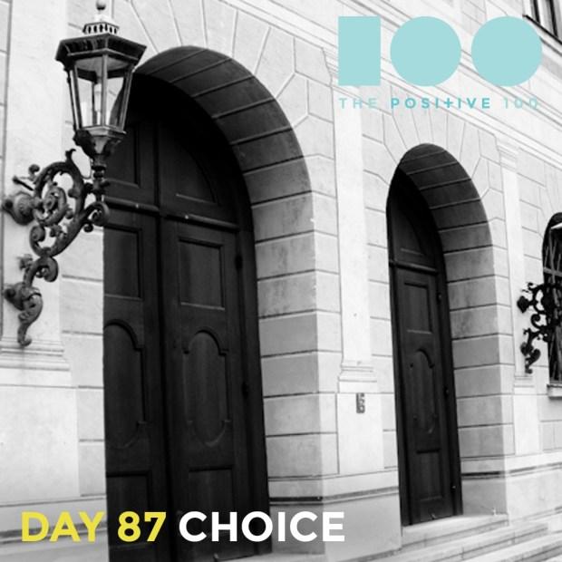 Day 87 : Choice | Positive 100 | Chronic Positivity Project