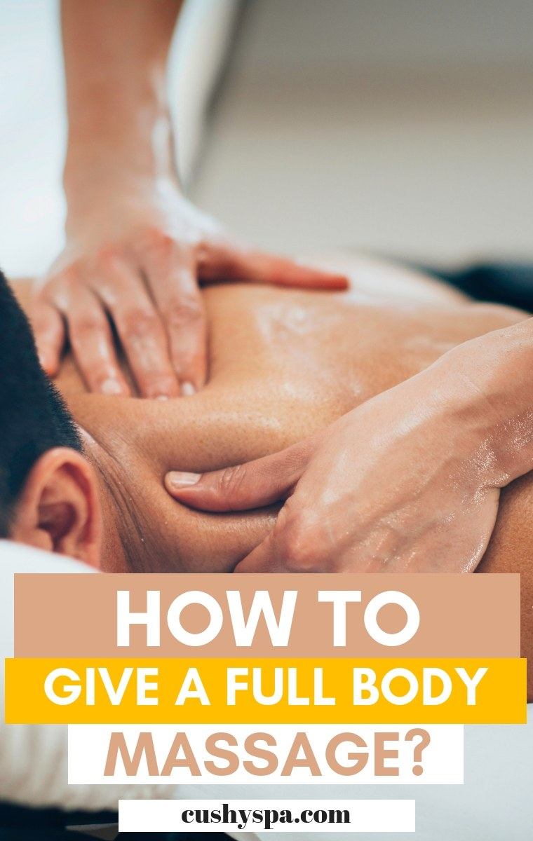 Where Can I Get Full Body Massage How To Give A Full Body Massage At Home Cushy Spa