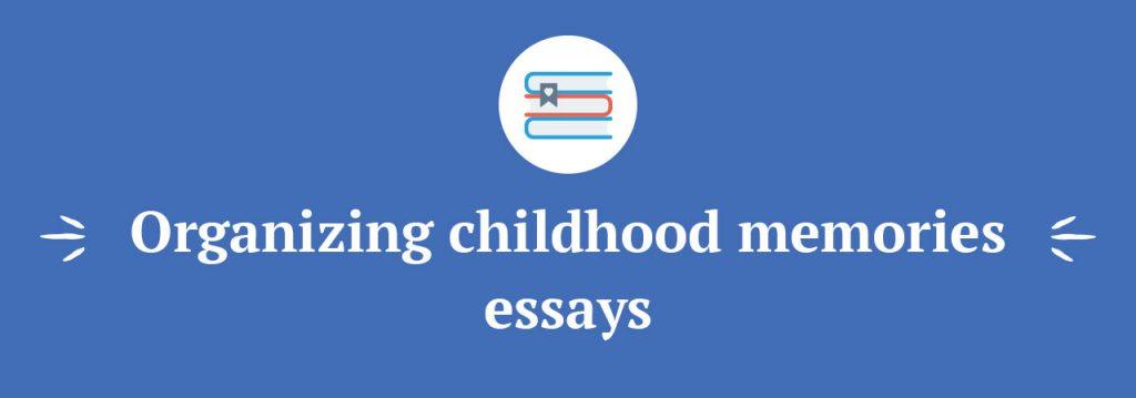childhood essays my childhood memories essay summary essay outline