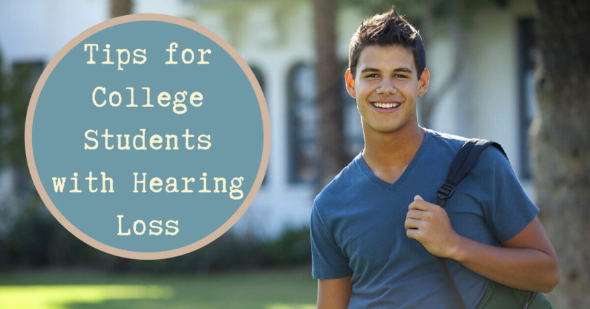 Tips for College Students with Hearing Loss Custom Hearing Solutions