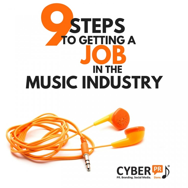 9 Steps To Getting A Job In The Music Business - Cyber PR Music