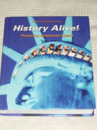 History Alive Pursuing American Ideals By Brent Goff