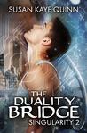 The Duality Bridge (Singularity, #2)