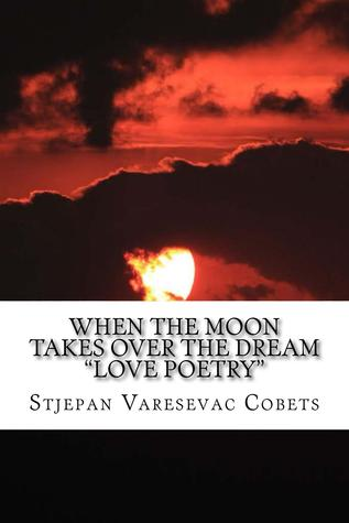 When the moon takes over the dream: Love Poetry
