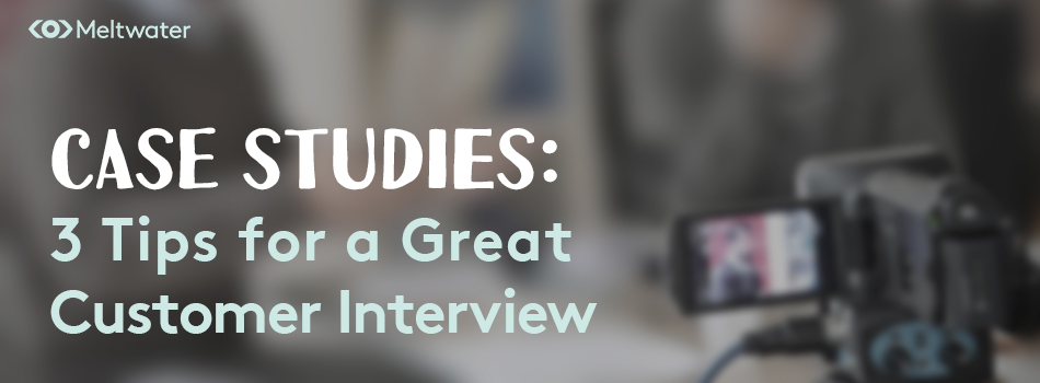 Blog - 3 Customer Interview Tips for a Great Case Study