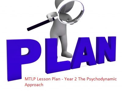 MTLP Lesson Plan - Year 2 The Psychodynamic Approach by nick_redshaw
