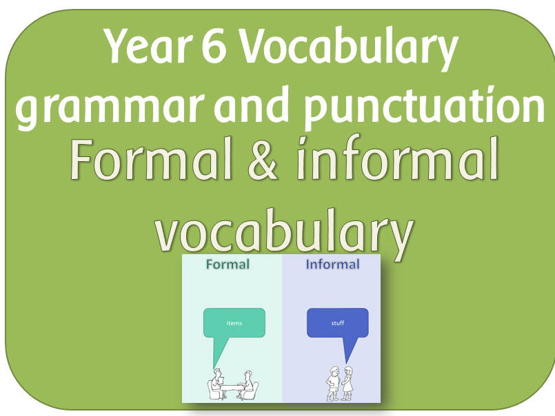 SPaG Year 6 Word Grammar Formal and informal vocabulary by